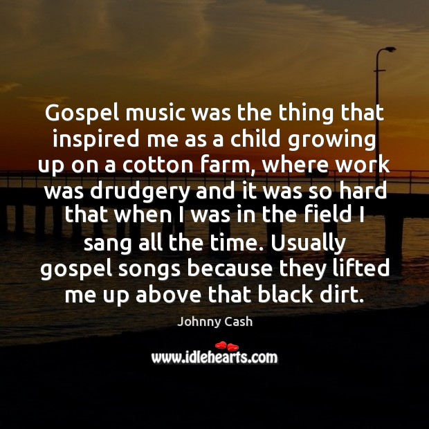 Gospel music was the thing that inspired me as a child growing Johnny Cash Picture Quote