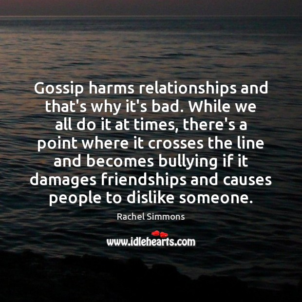 Gossip harms relationships and that's why it's bad. While we all do Image