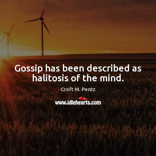 Gossip has been described as halitosis of the mind. Image