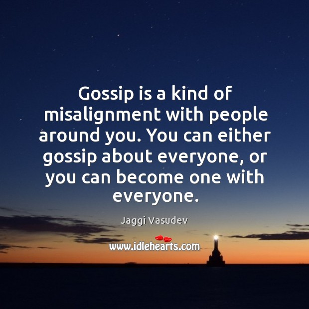 Gossip is a kind of misalignment with people around you. You can Image