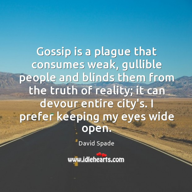 Gossip is a plague that consumes weak, gullible people and blinds them David Spade Picture Quote