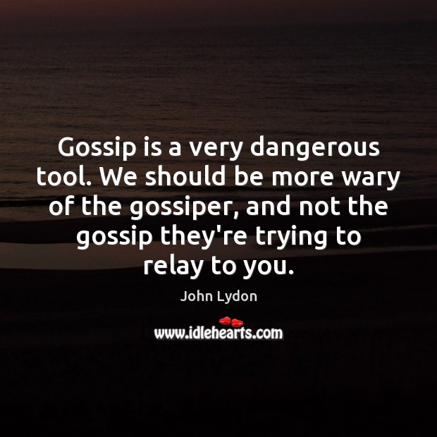 Gossip is a very dangerous tool. We should be more wary of John Lydon Picture Quote