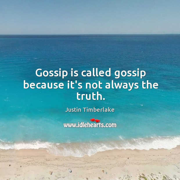 Gossip is called gossip because it's not always the truth. Image