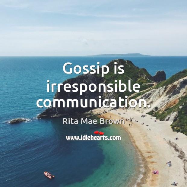 Gossip is irresponsible communication. Image