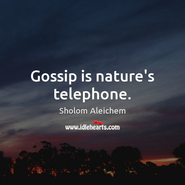 Gossip is nature's telephone. Sholom Aleichem Picture Quote