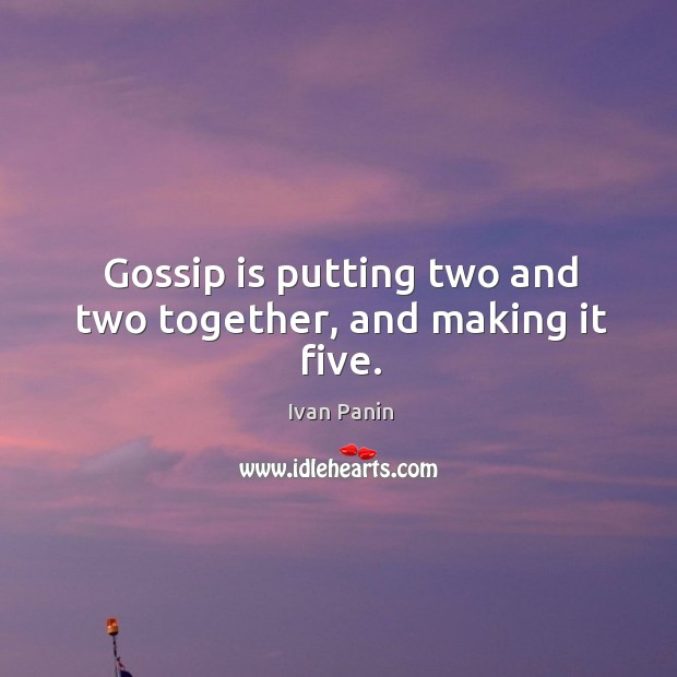 Image, Gossip is putting two and two together, and making it five.