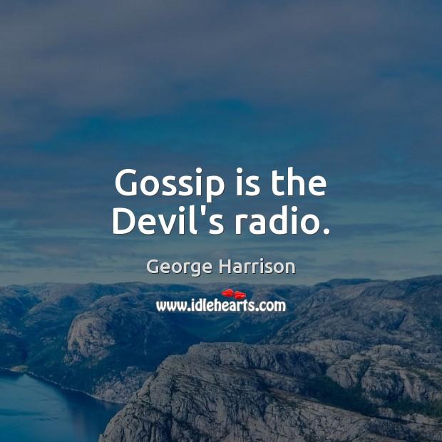 Gossip is the Devil's radio. George Harrison Picture Quote