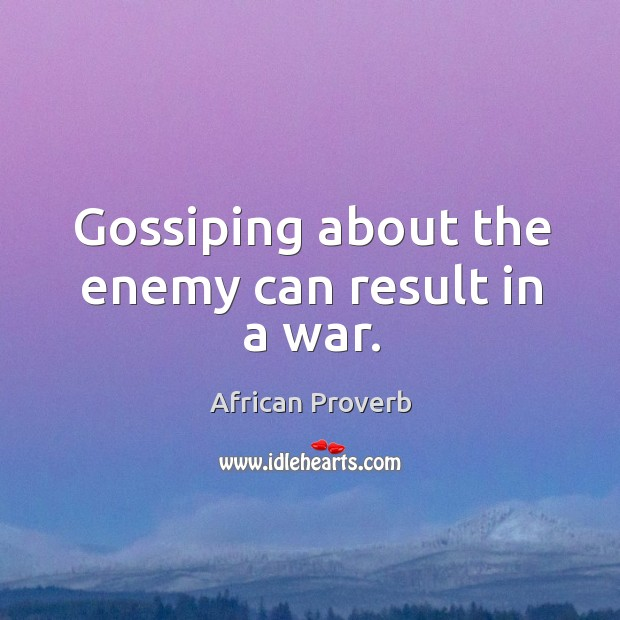 Gossiping about the enemy can result in a war. Image