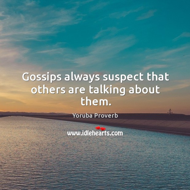 Gossips always suspect that others are talking about them. Yoruba Proverbs Image