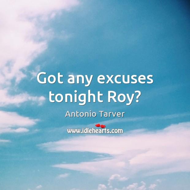 Got any excuses tonight Roy? Image