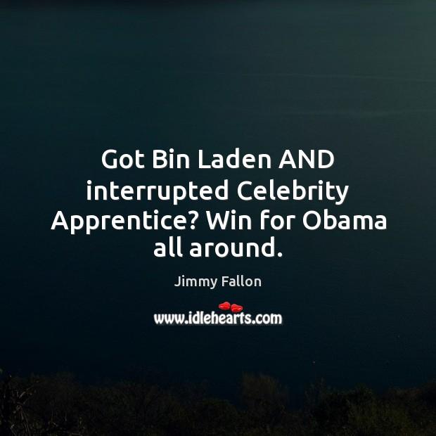 Got Bin Laden AND interrupted Celebrity Apprentice? Win for Obama all around. Image