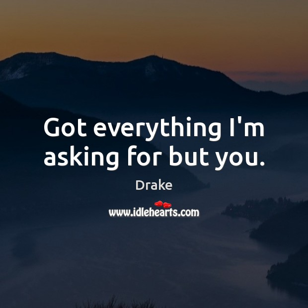 Got everything I'm asking for but you. Image