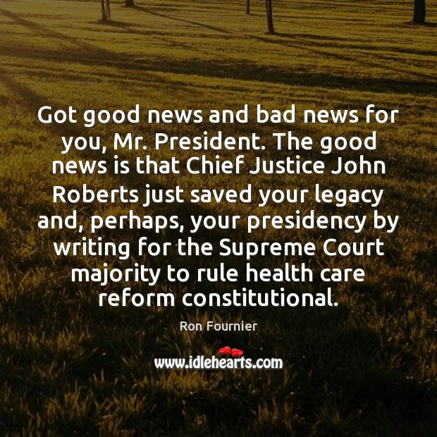 Got good news and bad news for you, Mr. President. The good Ron Fournier Picture Quote