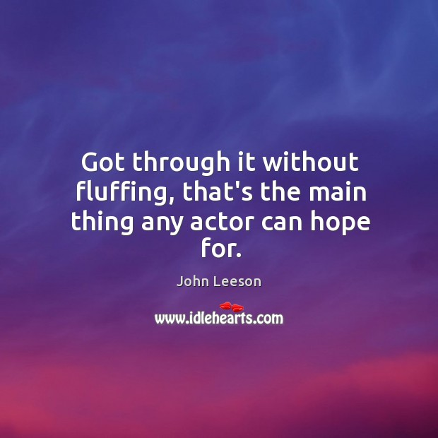 Got through it without fluffing, that's the main thing any actor can hope for. Image