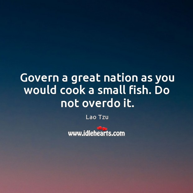 Image, Govern a great nation as you would cook a small fish. Do not overdo it.
