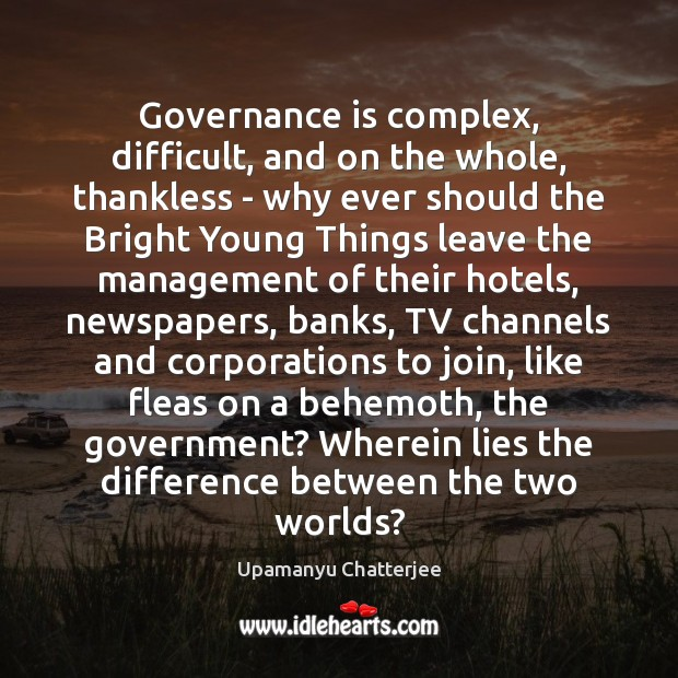 Image, Governance is complex, difficult, and on the whole, thankless – why ever