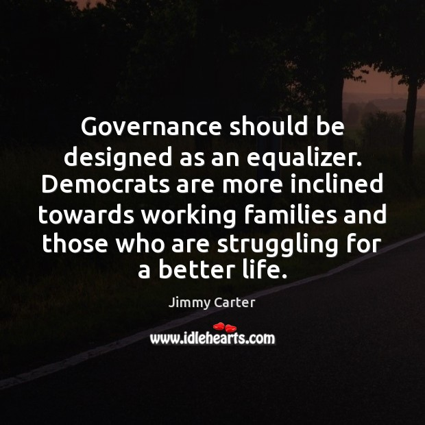 Image, Governance should be designed as an equalizer. Democrats are more inclined towards