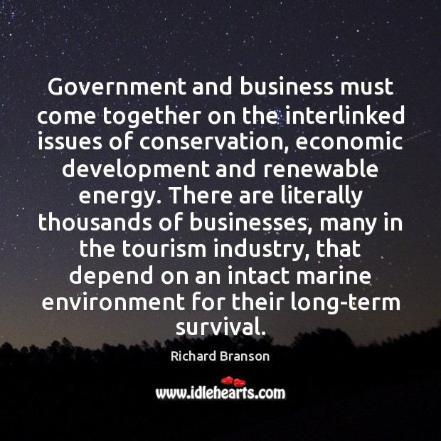 Government and business must come together on the interlinked issues of conservation, Richard Branson Picture Quote