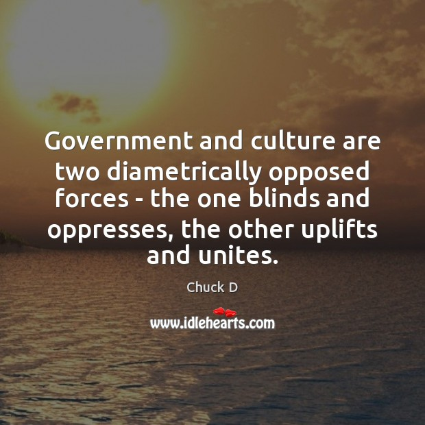 Government and culture are two diametrically opposed forces – the one blinds Image