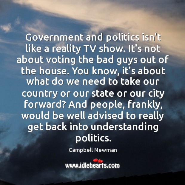 Image, Government and politics isn't like a reality TV show. It's not about