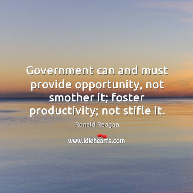 Government can and must provide opportunity, not smother it; foster productivity; not Image