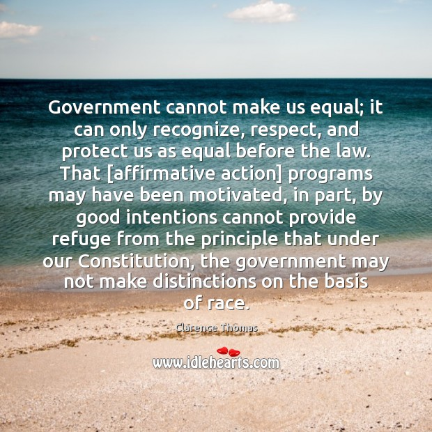 Government cannot make us equal; it can only recognize, respect, and protect Good Intentions Quotes Image