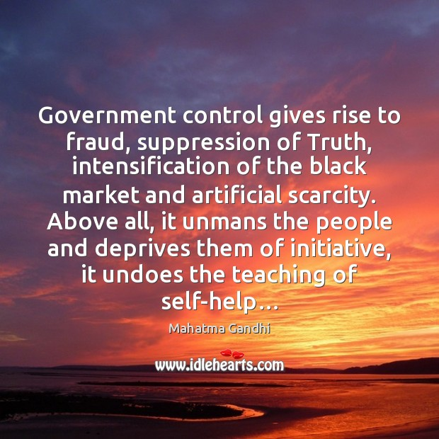 Government control gives rise to fraud, suppression of Truth, intensification of the Black Market Quotes Image