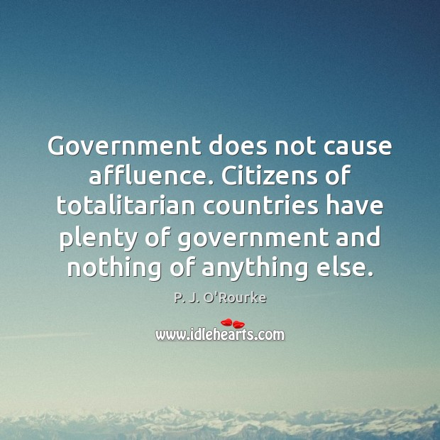 Image, Government does not cause affluence. Citizens of totalitarian countries have plenty of