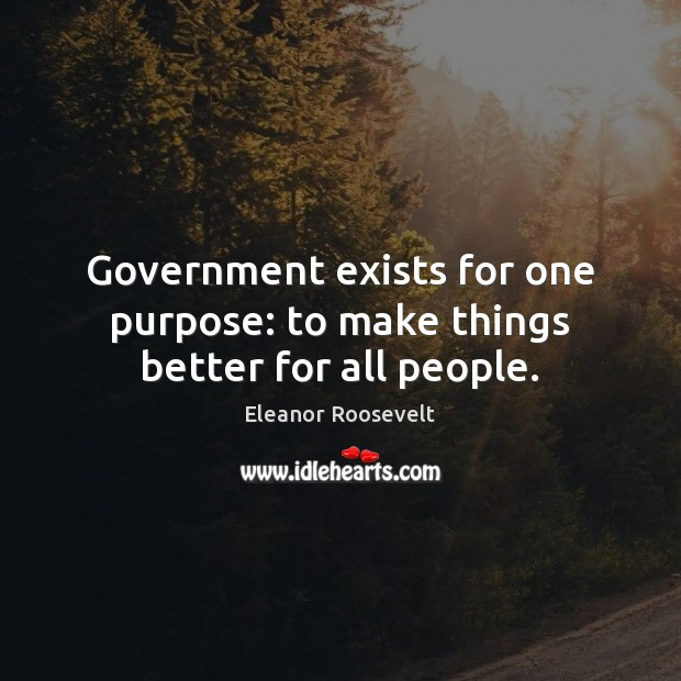 Government exists for one purpose: to make things better for all people. Image