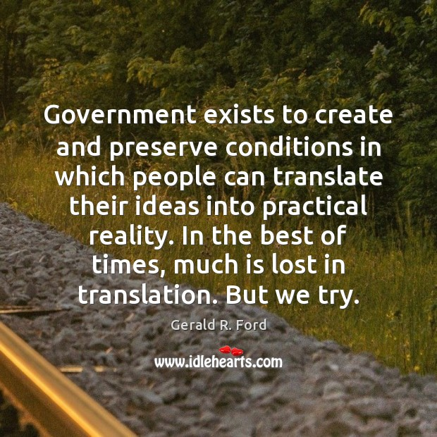Government exists to create and preserve conditions in which people can translate Image