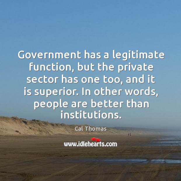 Government has a legitimate function, but the private sector has one too, and it is superior. Image