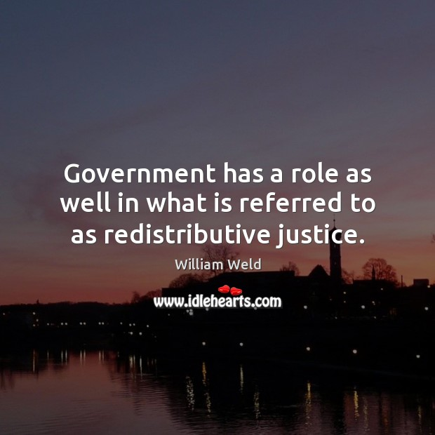 Government has a role as well in what is referred to as redistributive justice. Image