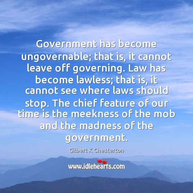 Image, Government has become ungovernable; that is, it cannot leave off governing. Law
