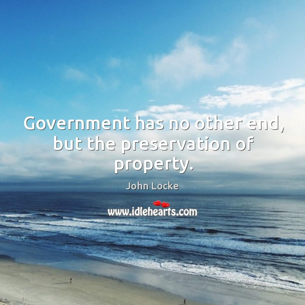 Government has no other end, but the preservation of property. Image
