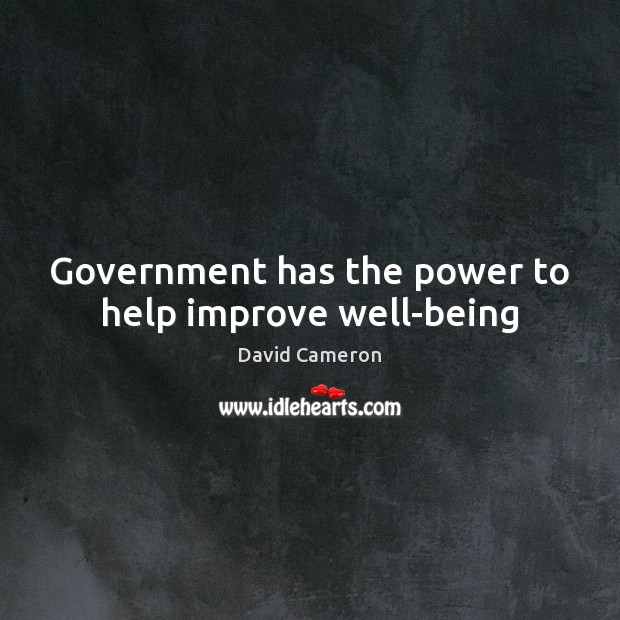 Government has the power to help improve well-being David Cameron Picture Quote