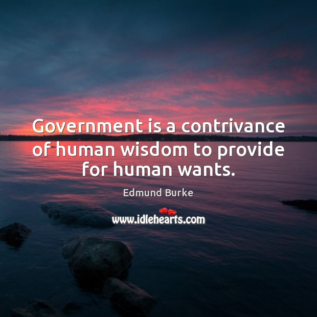 Image, Government is a contrivance of human wisdom to provide for human wants.