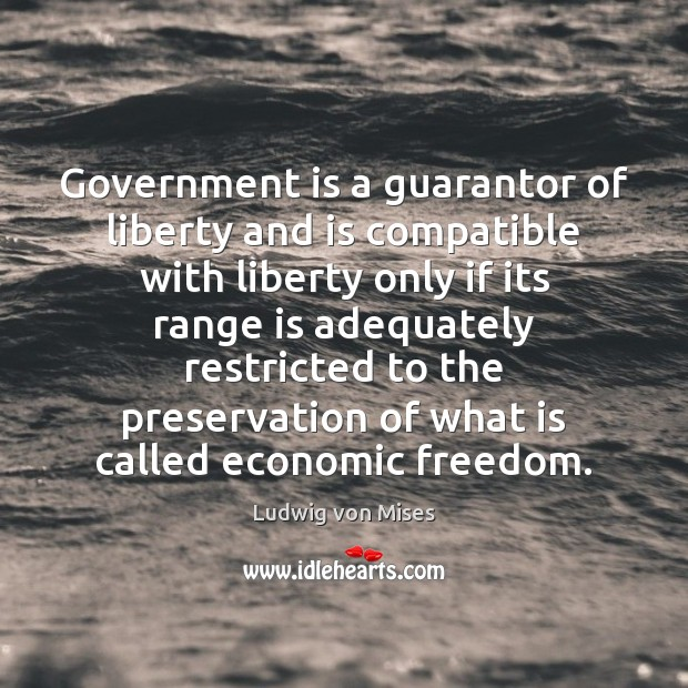 Government is a guarantor of liberty and is compatible with liberty only Government Quotes Image