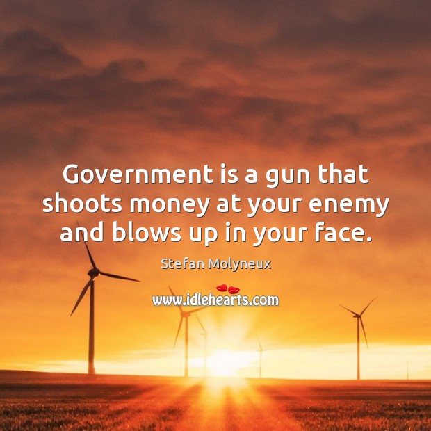 Government is a gun that shoots money at your enemy and blows up in your face. Stefan Molyneux Picture Quote