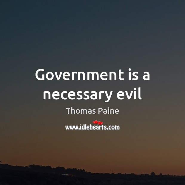 Government is a necessary evil Thomas Paine Picture Quote