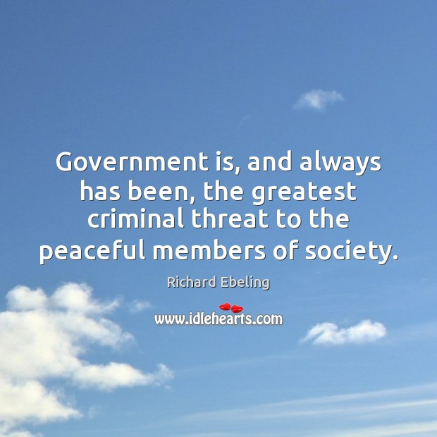 Image, Government is, and always has been, the greatest criminal threat to the