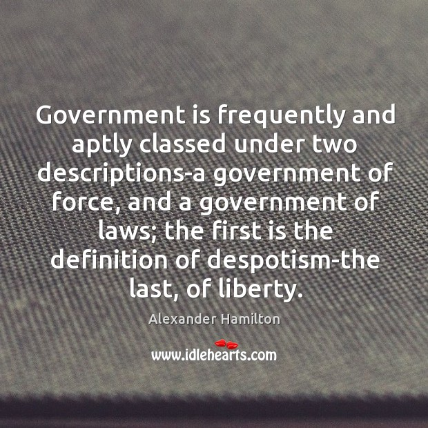 Government is frequently and aptly classed under two descriptions-a government of force, Image