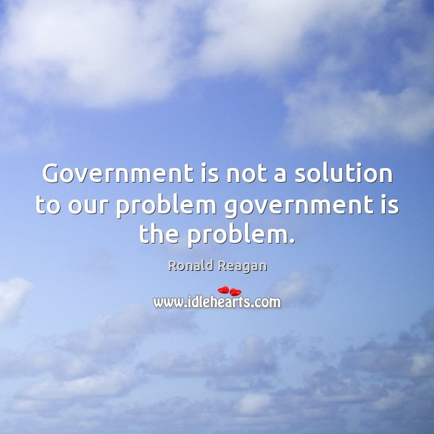 Image, Government is not a solution to our problem government is the problem.