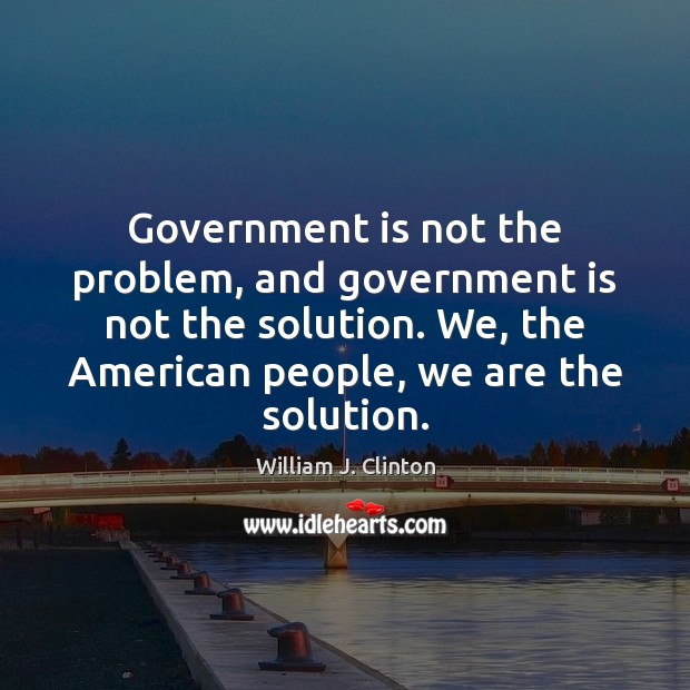 Government is not the problem, and government is not the solution. We, Government Quotes Image