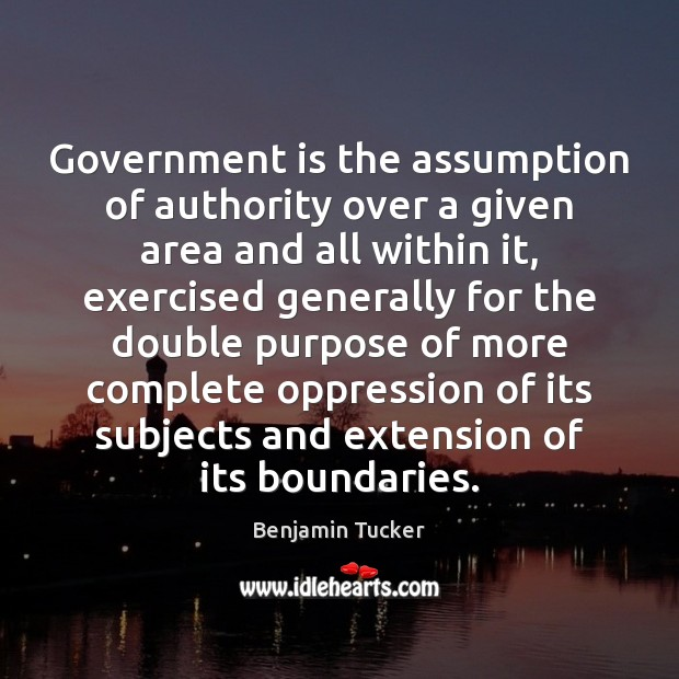Government is the assumption of authority over a given area and all Image
