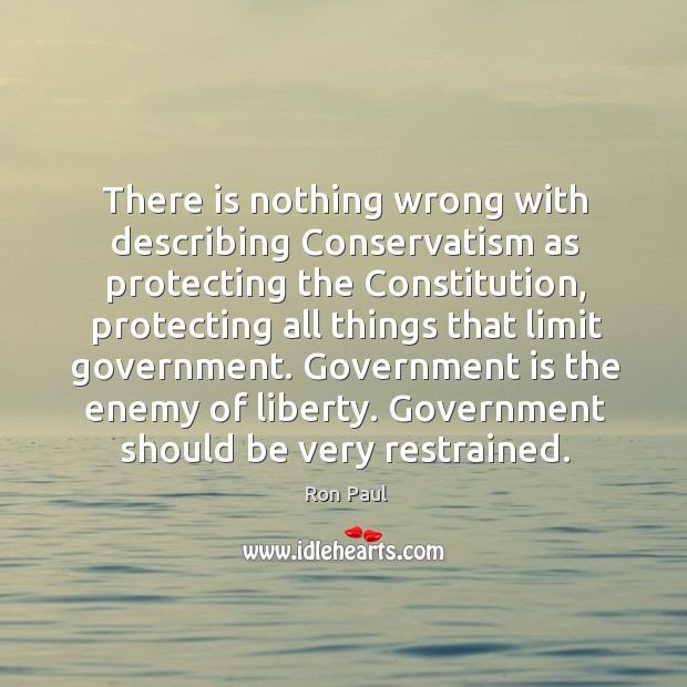 Image, Government is the enemy of liberty. Government should be very restrained.
