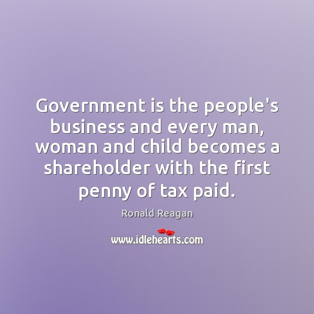 Government is the people's business and every man, woman and child becomes Image