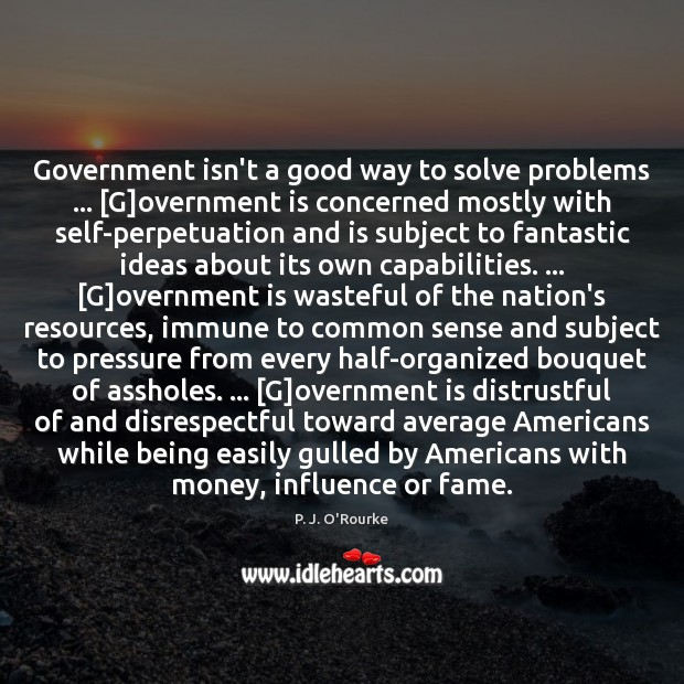 Image, Government isn't a good way to solve problems … [G]overnment is concerned