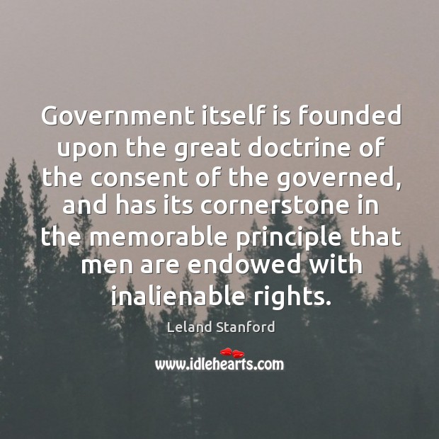 Government itself is founded upon the great doctrine of the consent of the governed Image