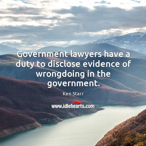 Government lawyers have a duty to disclose evidence of wrongdoing in the government. Image