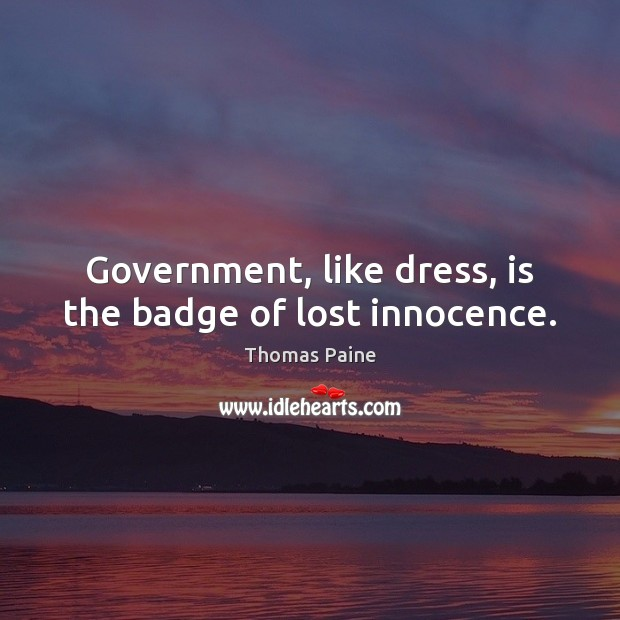 Image, Government, like dress, is the badge of lost innocence.